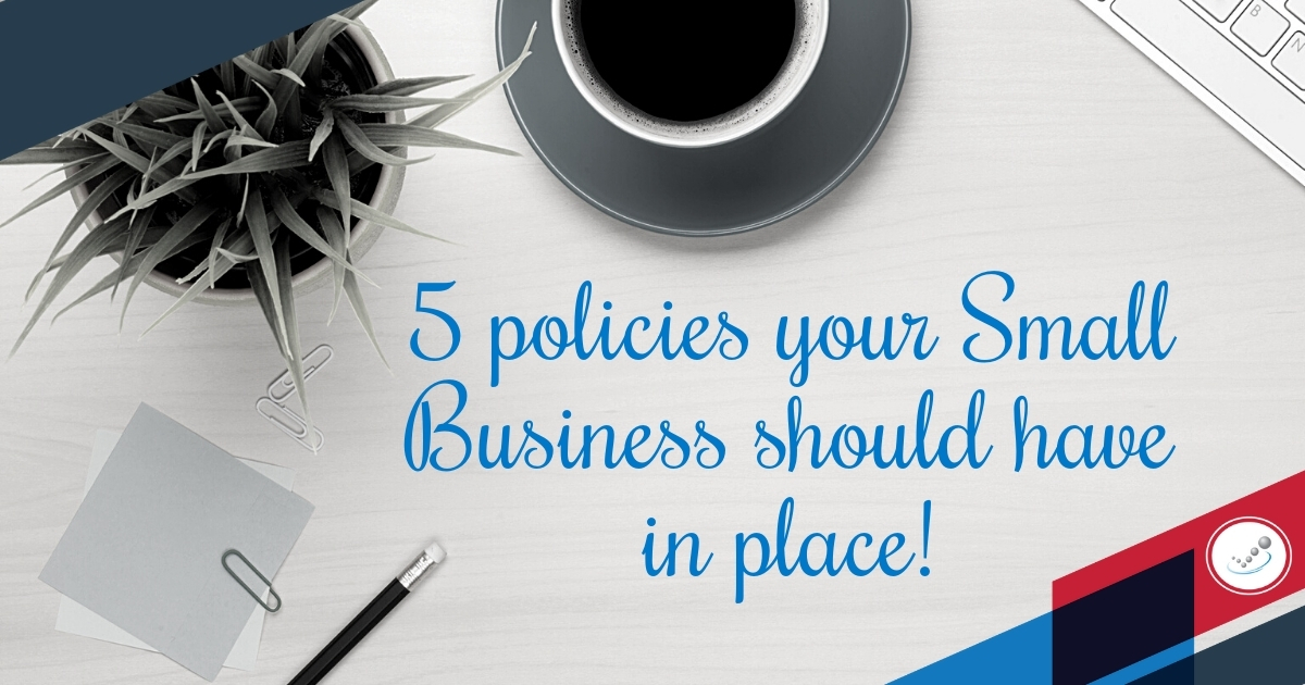 5 policies your Small Business should have in place!