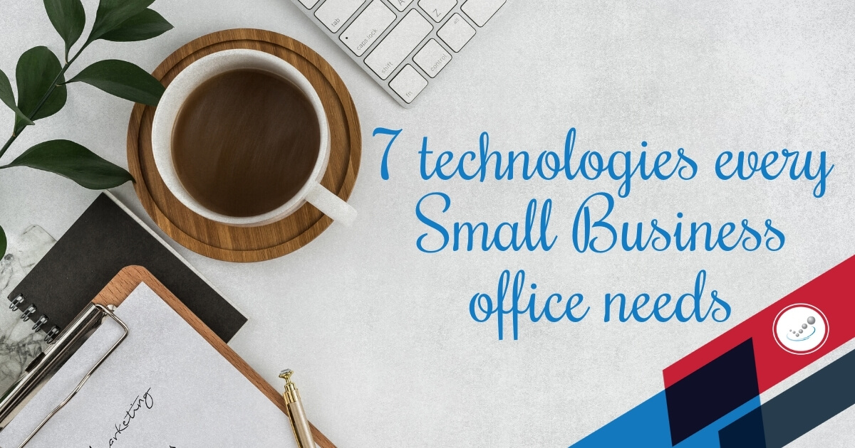 7 technologies every Small Business office needs