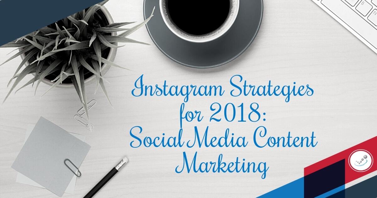 Instagram Strategies for 2018: Social Media Content Marketing