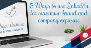 Ways to use LinkedIn for maximum Brand and Company exposure