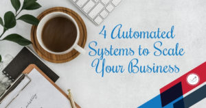 Automated Systems to Scale Your Business
