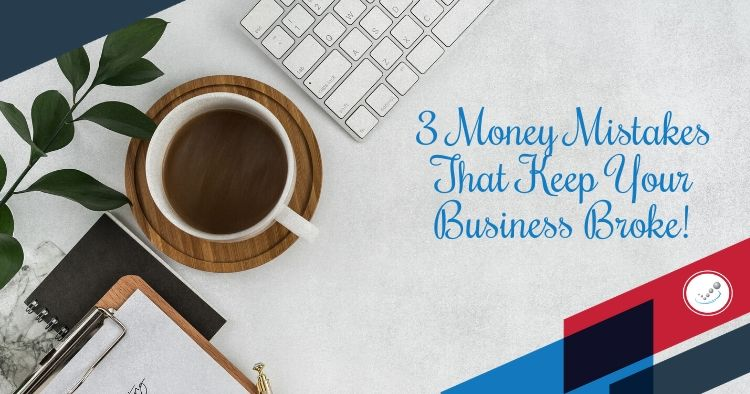 3 Money Mistakes That Keep Your Business Broke
