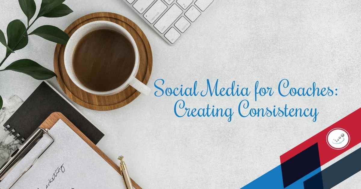 Social Media for Coaches – Creating Consistency