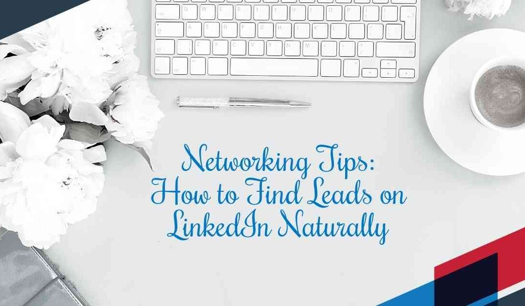 Networking Tips: How to Find Leads on LinkedIn Naturally
