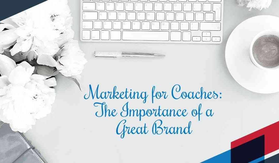 Marketing for Coaches –The Importance of a Great Brand