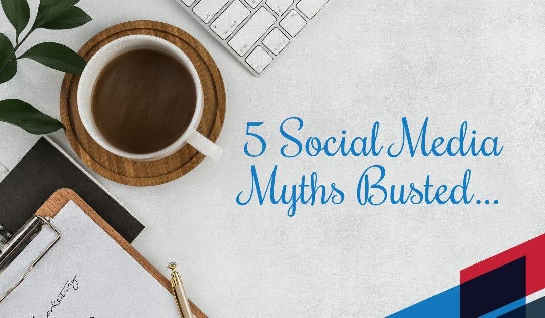 5 Social Media Myths Busted…