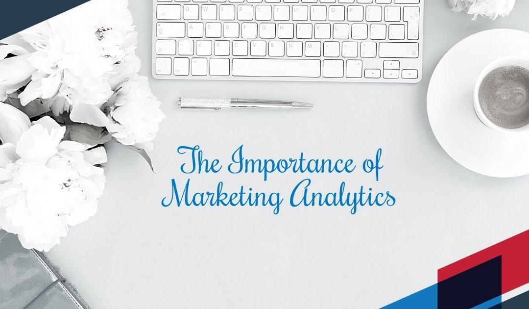 The Importance of Marketing Analytics