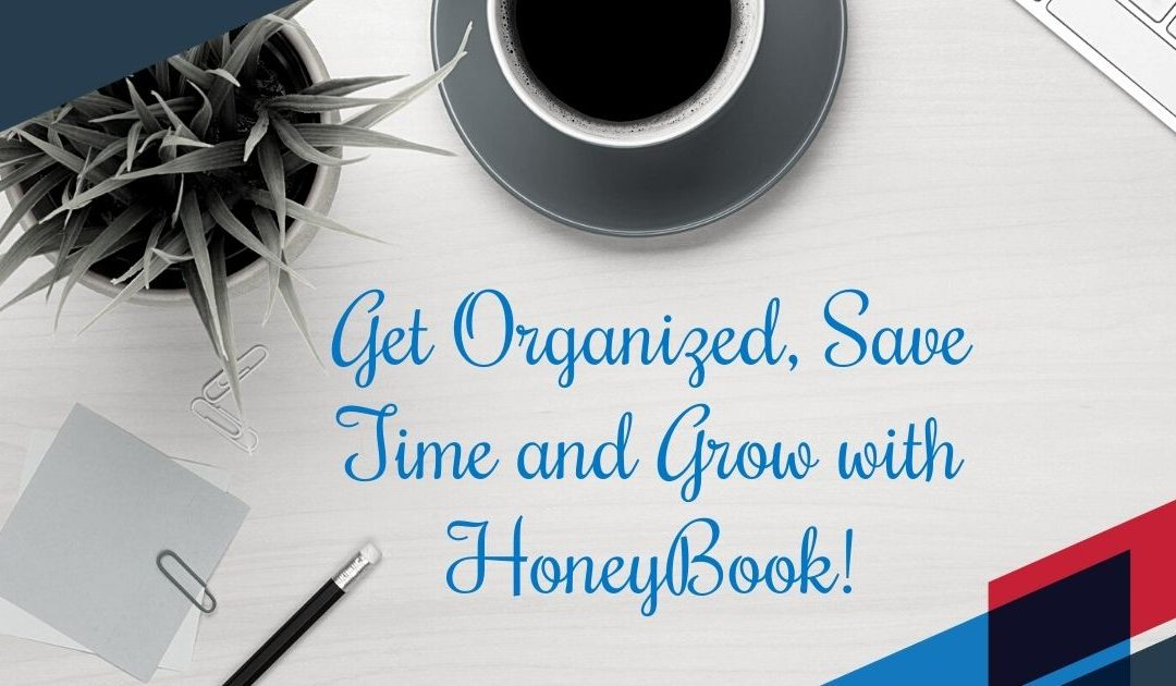 Get Organized, Save Time and Grow with HoneyBook!