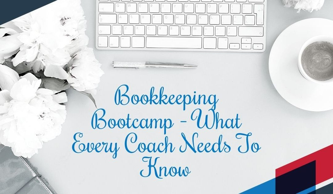 Bookkeeping Bootcamp – What Every Coach Needs To Know