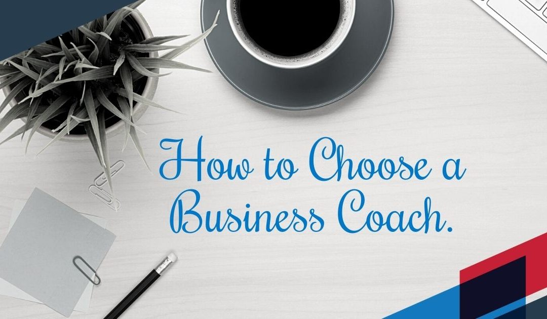How to Choose a Business Coach.