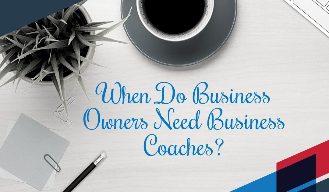 When Do Business Owners Need Business Coaches?