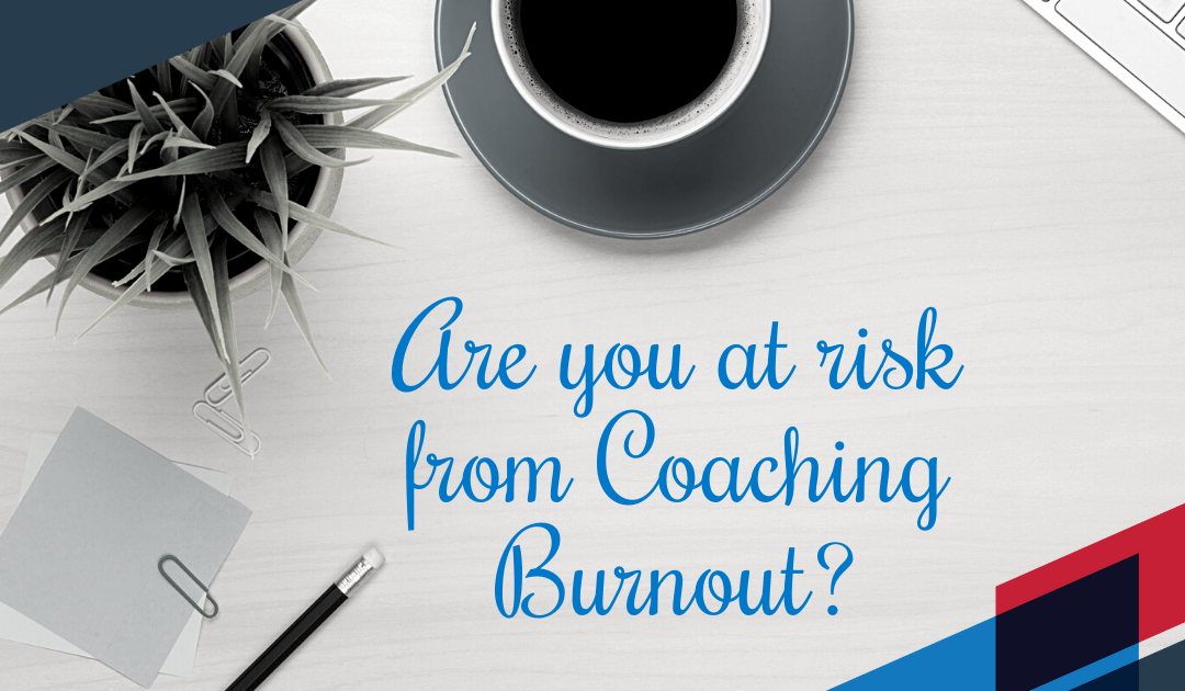 Are You In Danger Of Coaching Burnout?